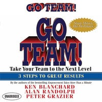 Go Team!: Take Your Team to the Next Level 3 Steps to Great Results - Ken Blanchard, Alan Randolph, Peter Grazier
