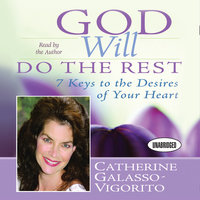 God Will Do The Rest: 7 Keys to the Desires of Your Heart - Catherine Galasso-Vigorito