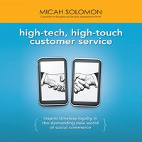 High-Tech, High-Touch Customer Service: Inspire Timeless Loyalty in the Demanding New World of Social Commerce - Micah Solomon