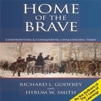 Home the Brave: Confronting & Conquering Challenging Time - Hyrum W. Smith, Richard L. Godfrey