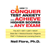 How to Conquer Test Anxiety and Achieve Higher Scores on Any Exam - Neil Fiore
