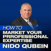 How to Market Your Professional Expertise - Nido R. Qubein
