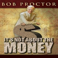 It's Not About the Money - Bob Proctor