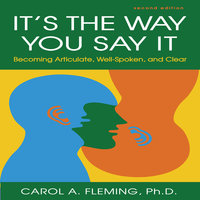 It's the Way You Say It: Becoming Articulate, Well-spoken, and Clear - Carole A. Fleming