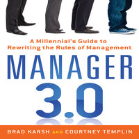 Manager 3.0: A Millennial's Guide to Rewriting the Rules of Management - Brad Karsh, Courtney Templin