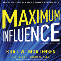 Maximum Influence 2nd Edition: The 12 Universal Laws of Power Persuasion - Kurt W. Mortensen