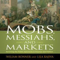 Mobs, Messiahs, and Markets: Surviving the Public Spectacle in Finance and Politics - William Bonner,Lila Rajiva
