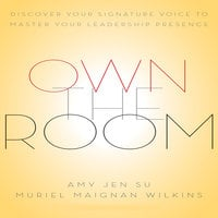 Own The Room: Discover Your Signature Voice to Master Your Leadership Presence - Muriel Maignan Wilkins, Amy Jen Sue