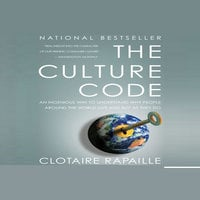 The Culture Code: An Ingenious Way to Understand Why People Around the World Live and Buy As They Do - Clotaire Rapaille