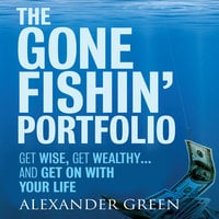 The Gone Fishin' Portfolio: Get Wise, Get Wealthy...and Get on With Your Life - Steve Alexander, Sjuggerud Green