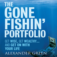 The Gone Fishin' Portfolio: Get Wise, Get Wealthy...and Get on With Your Life - Steve Alexander,Sjuggerud Green