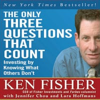The Only Three Questions That Count: Investing by Knowing What Others Don't - Ken Fisher,Jennifer Chou,Lara Hoffmans