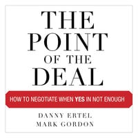 The Point of the Deal: How to Negotiate When Yes Is Not Enough - Mark Gordon,Danny Ertel