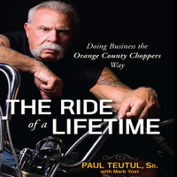 The Ride of a Lifetime - Paul Teutul