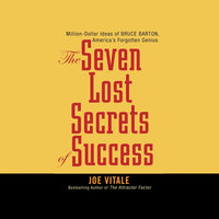 Seven Lost Secrets of Success: Million Dollar Ideas of Bruce Barton, America's Forgotten Genius - Joe Vitale