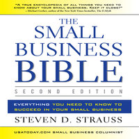 The Small Business Bible: Everything You Need to Know to Succeed in Your Small Business - Steven D. Strauss