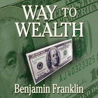 Way to Wealth - Benjamin Franklin