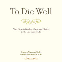 To Die Well: Your Right to Comfort, Calm, and Choice in the last Days of Life - Sidney Wanzer,Joseph Glenmullen
