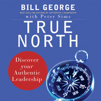 True North: Discover Your Authentic Leadership - Bill George,Peter Sims