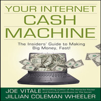 Your Internet Cash Machine: The Insider's Guide to Making Big Money, Fast! - Joe Vitale, Jillian Coleman Wheeler