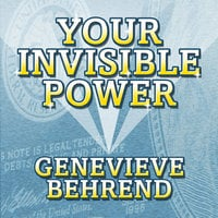 Your Invisible Power: Troward's Wisdom Shared By His One and Only Student - Genevieve Behrend