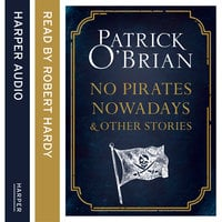 No Pirates Nowadays and Other Stories - Patrick O'Brian