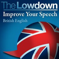 The Lowdown: Improve Your Speech - British English - David Gwillim,Deirdra Morris