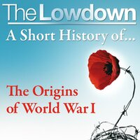 The Lowdown: A Short History of the Origins of World War 1 - John Lee