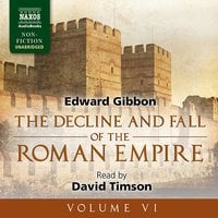 The Decline and Fall of the Roman Empire, Volume VI - Edward Gibbon