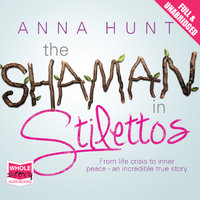 The Shaman in Stilettos - Anna Hunt