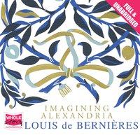 Imagining Alexandria - Louis De Bernières