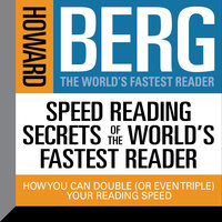 Speed Reading Secrets the World's Fastest Reader: How you could Double (or even triple) Your Reading Speed - Howard Stephen Berg
