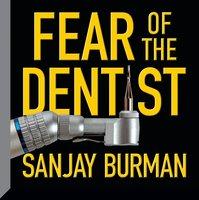 Fear the Dentist - Sanjay Burman
