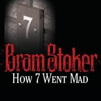 How 7 Went Mad - Bram Stoker