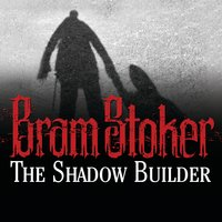 The Shadow Builder - Bram Stoker