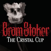 The Crystal Cup - Bram Stoker