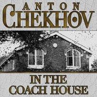 In The Coach House - Anton Chekhov