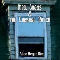 Mrs. Wiggs and the Cabbage Patch - Alice Hegan Rice