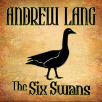 The Six Swans - Andrew Lang