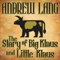 The Story of Big Klaus and Little Klaus - Andrew Lang