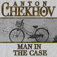Man in the Case - Anton Chekhov