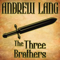 The Three Brothers - Andrew Lang