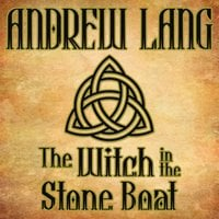 The Witch in the Stone Boat - Andrew Lang