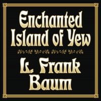 Enchanted Island of Yew - L Frank Baum
