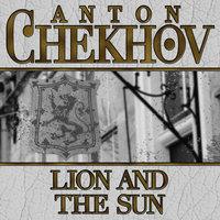 Lion and the Sun - Anton Chekhov