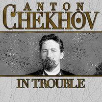 In Trouble - Anton Chekhov