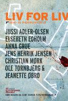 Liv for liv - Elsebeth Egholm, Anna Grue, Jussi Adler-Olsen, Christian Mørk, Jens Henrik Jensen, Jeanette Øbro, Ole Tornbjerg