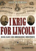 I krig for Lincoln - dansk blod i den amerikanske borgerkrig - Anders Bo Rasmussen