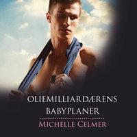 Oliemilliardærens babyplaner - Michelle Celmer