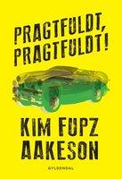 Pragtfuldt, pragtfuldt - Kim Fupz Aakeson